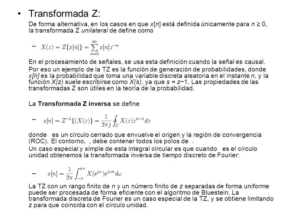 Transformada Z: De forma alternativa, en los casos en que x[n] está definida únicamente para n ≥ 0, la transformada Z unilateral de define como.